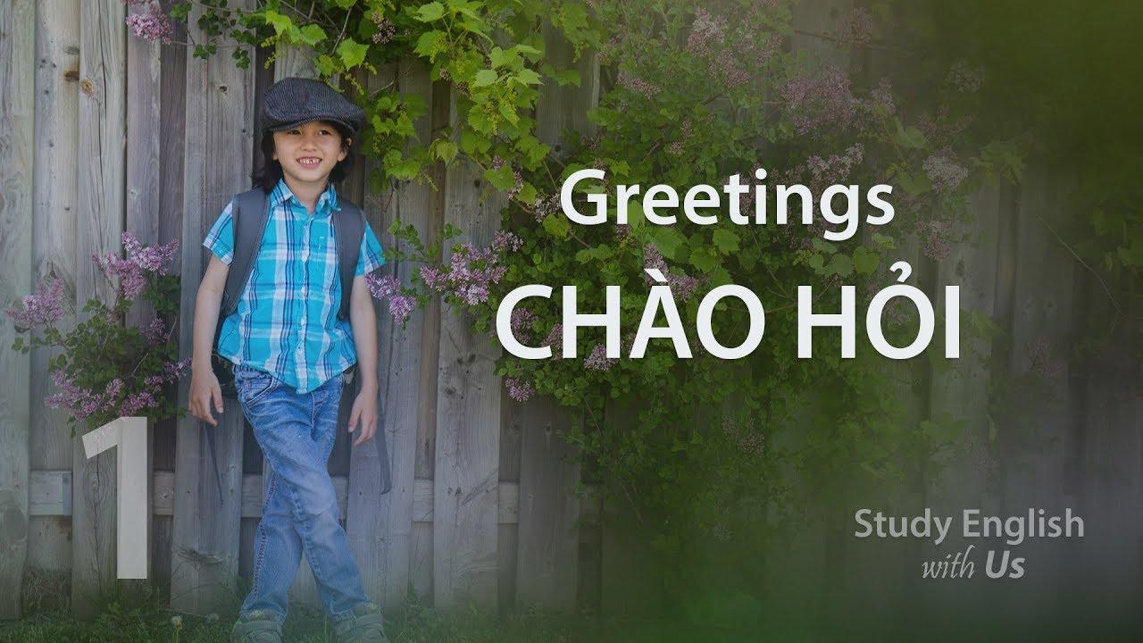 Bài 1: Chào Thăm – Greetings
