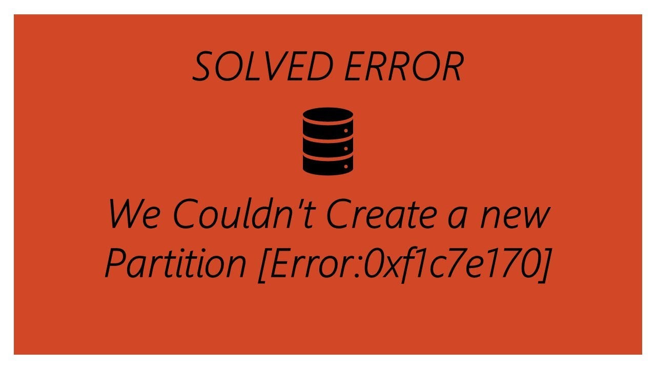 solved error we couldn\u0027t create a new partition [error 0xf1c7e170solved error we couldn\u0027t create a new partition [error 0xf1c7e170]