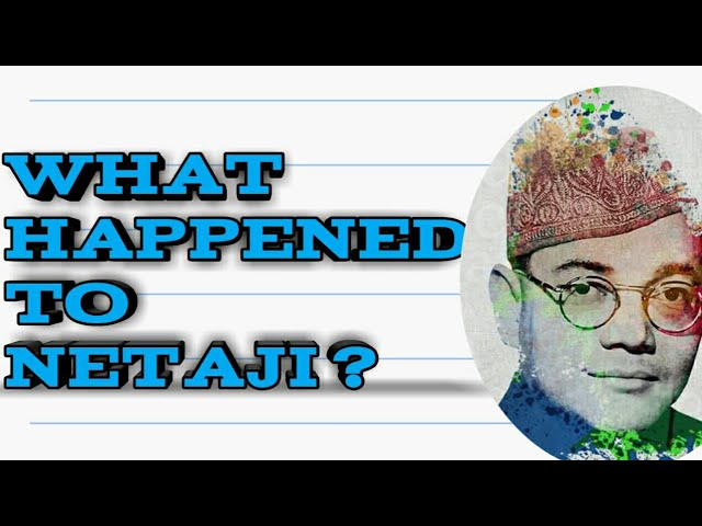 What happened to netaji subhash chandrabose