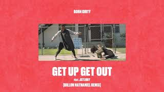 Born Dirty - Get Up Get Out (feat. jstlbby) [Dillon Nathaniel Remix] {Official Full Stream}