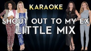 Little Mix - Shout Out To My Ex | LOWER Key Karaoke Instrumental Lyrics Cover Sing Along
