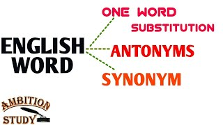 509. ENGLISH WORD CONSTRUCTION TO ONE WORD SUBSTITUTION, ANTONYMS, SYNONYMS
