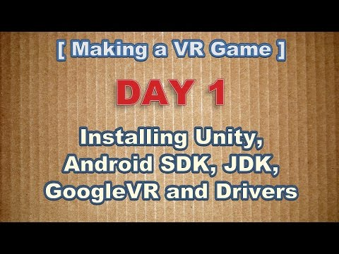 Making A VR Game Day 1: Unity, Android SDK, Drivers, JDK, GoogleVR!