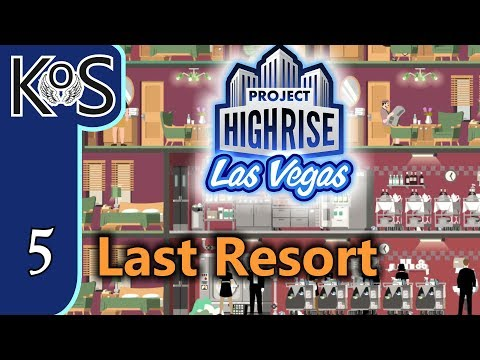 Project Highrise LAS VEGAS DLC! Last Resort Ep 5: DELUXE TO THE MAX - Let's Play Scenario