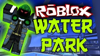 ROBLOXIAN WATERPARK!! | ROBLOX (DIED AT A WATER PARK!!)