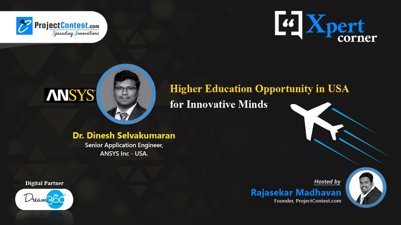 Higher Education Opportunity in USA for Innovative Minds I Xpert Corner I Dr.Dinesh ANSYS Inc, USA