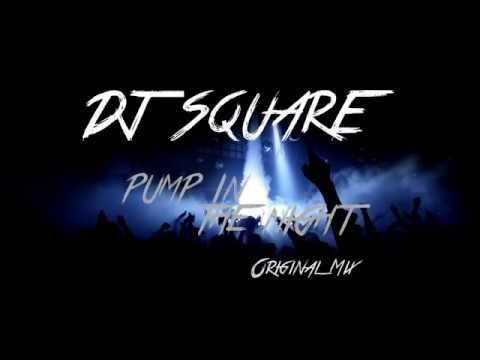 DJ Square - Pump In The Night (Original Mix) [DOWNLOAD]