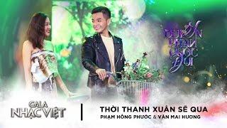 thoi thanh xuan se qua - pham hong phuoc van mai huong  gala nhac viet 8 official