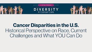 Diversity in Cancer Care | Disparities in the US: Historical Race Perspective & Current Challenges