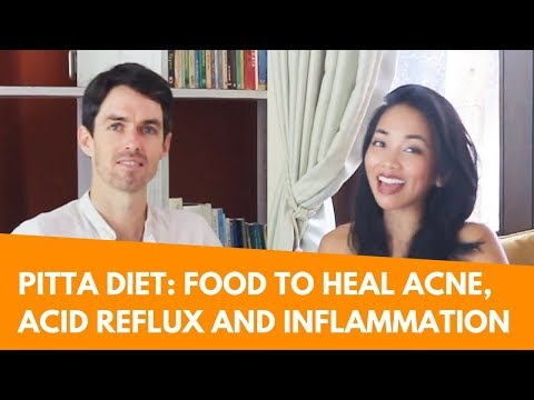 Ayurveda Pitta Diet: Healing Acne, Acid Reflux, Anger, Inflammation and Irritability with Food