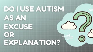 Do I use my autism as an excuse?