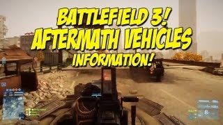 Battlefield 3 - Aftermath Vehicles & Information / Gameplay!