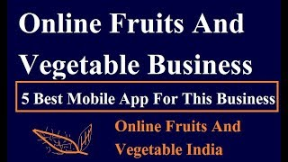 5 Best App For Online Fruits And Vegetable Business Used