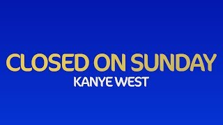 Kanye West - Closed On Sunday (Jesus Is King) (Lyrics)