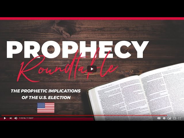 Prophecy Roundtable 7 – The Prophetic Implications of the U.S. Election