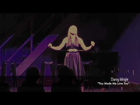 "Darcy Wright -""You Made Me Love You"""