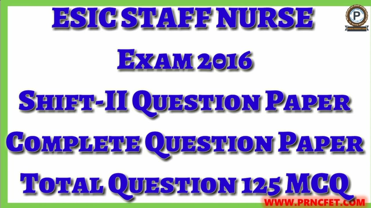 ESIC Staff Nurse Exam 2016 Shift-II Complete Question Paper