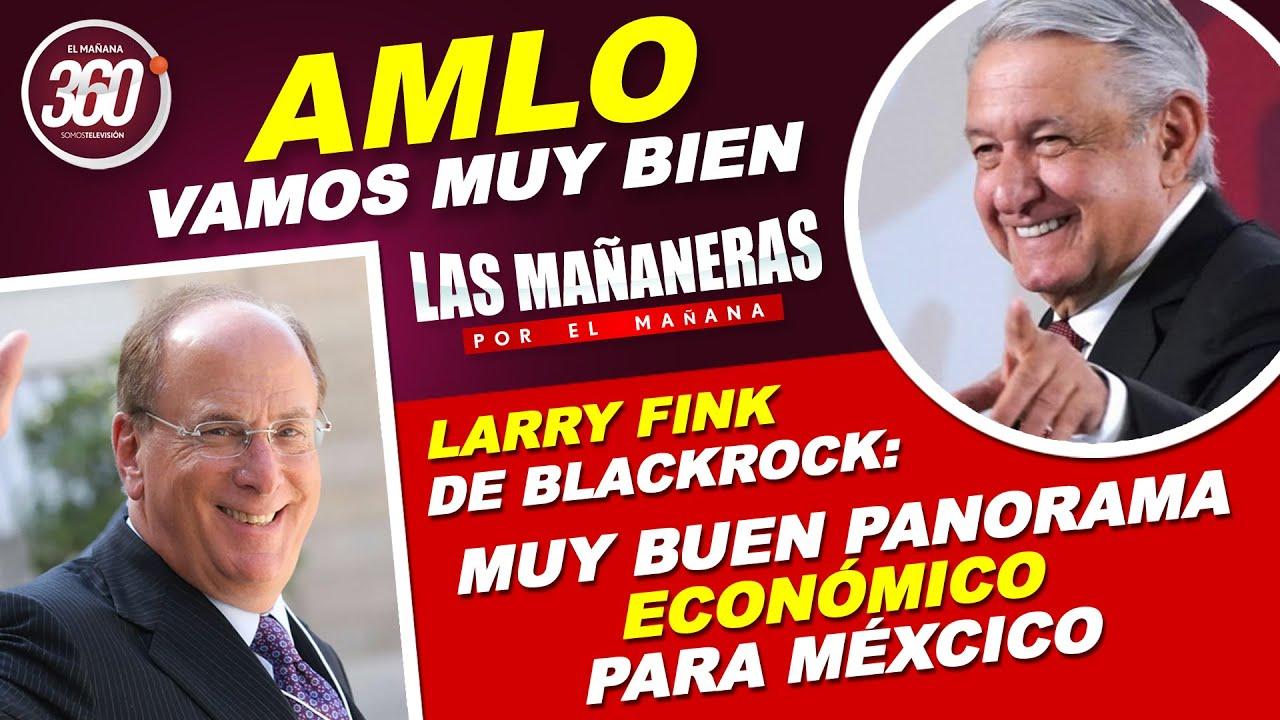 """AMLO; Vamos bien, empleos y economía, Larry Fink; México """"bendecido"""" con potencial de inversión"""