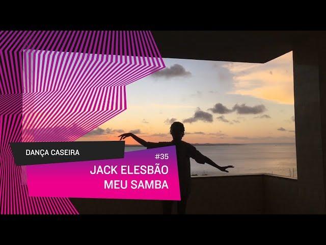 Dança Caseira: Jack (ep 35) - Meu Samba