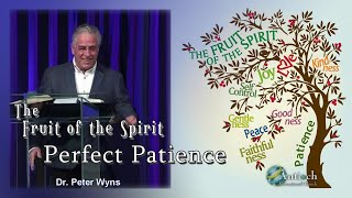 Perfect Patience - The Fruits of the Holy Spirit - Dr. Peter Wyns