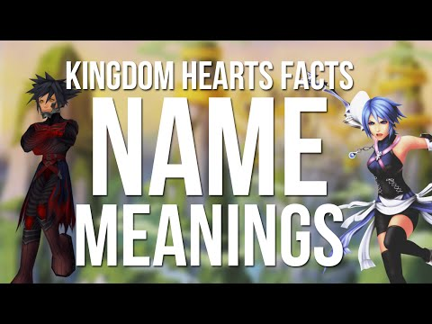 Kingdom Hearts Facts - Name Meanings