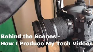 How I Produce My YouTube Tech Review Videos - Behind the Scenes