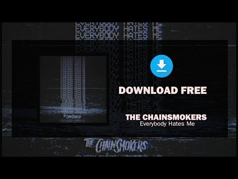 The Chainsmokers - Everybody Hates Me (DOWNLOAD FREE)