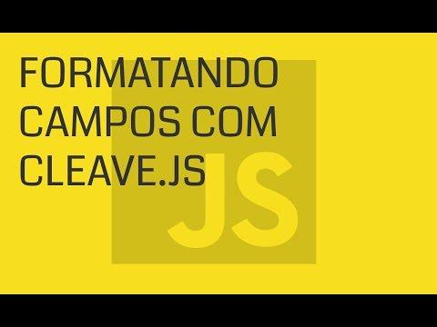 [Front-End] JavaScript - Formatando Campos Com Cleave