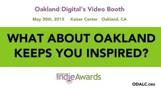 Oakland Indie Awards x ODALC x What about Oakland keeps you inspired?