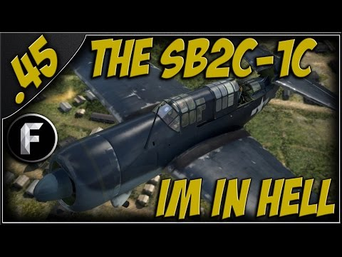 War Thunder : THE SB2C-1C! THIS PLANE IS HELL!!!