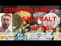 COIN TALK EP: 3 SALT SALT UP 50% TODAY