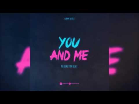 You And Me Beat (Reggaeton Instrumental) 2017 - Alann Ulises