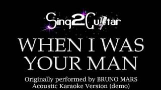 When I Was Your Man (Acoustic Karaoke Backing Track) Bruno Mars