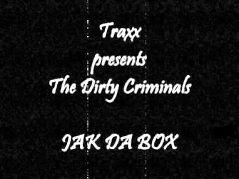 Traxx presents The Dirty Criminals - Jak Da Box