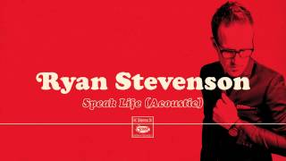 Ryan Stevenson - Speak Life (Acoustic) [Official Audio]