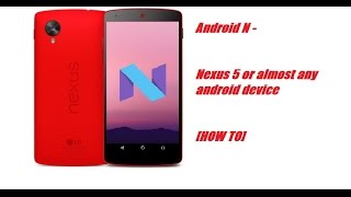 How to make Nexus 5 or any android device look and feel like Android N!!