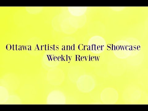 Episode #1 of The Ottawa Artists and Crafter Showcase Weekly Review!