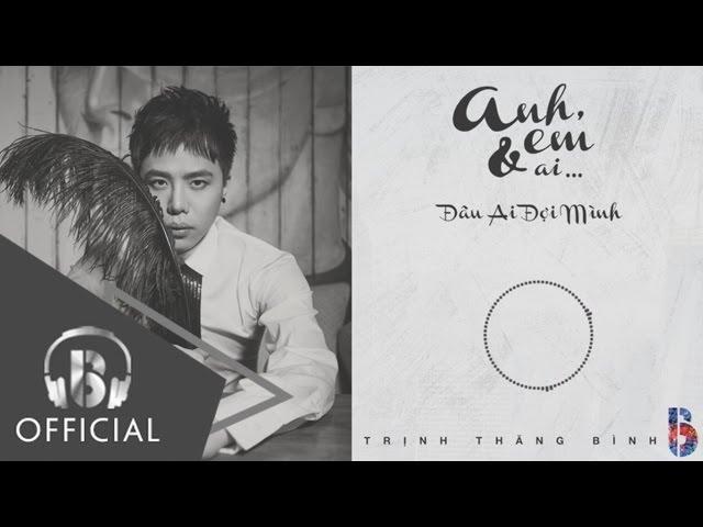 Đâu Ai Đợi Mình  - Trịnh Thăng Bình