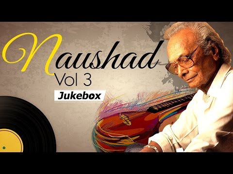 Naushad Ali Hits - Jukebox 3 - Evergreen Romantic Old Hindi Songs -  Bollywood Classics [HD]