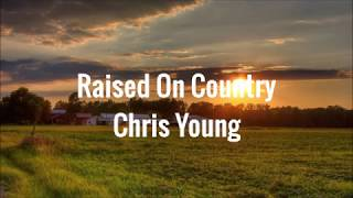 Raised on Country - Chris Young (Lyrics) Video
