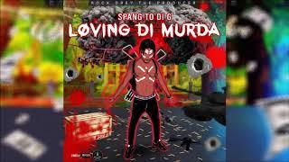 Spang To DI G - Loving Di Murda [Money Tranzfer Riddim] November 2019