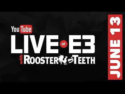 E3 2017: Full Day 1 Livestream - YouTube Live at E3 with Rooster Teeth