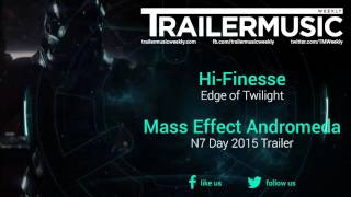 Mass Effect Andromeda - N7 Day 2015 Trailer Music (Hi-Finesse - Edge of Twilight)
