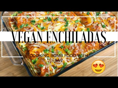 CHEESY VEGAN ENCHILADAS || COOKING BOMB VEGAN FOOD WITH SAV