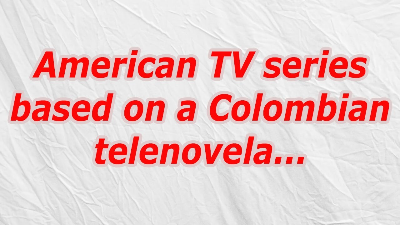 American TV series based on a Colombian telenovela (CodyCross Answer/Cheat)