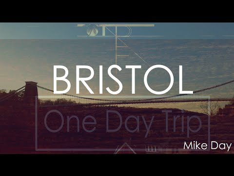 Bristol | One Day Trip | Mike Day