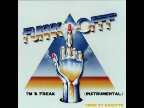 Fukkk Offf - I'm A Freak (Instrumental)
