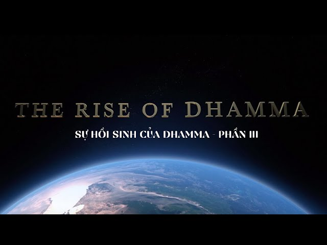 The Rise Of Dhamma 3 - Sự Hồi Sinh Của Dhamma [Eng_Vietsub]