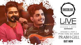 Prabh Gill | Crossblade Live | Gurnazar | Pyar Tere Da Asar | Robby Singh | Latest Punjabi Song 2020