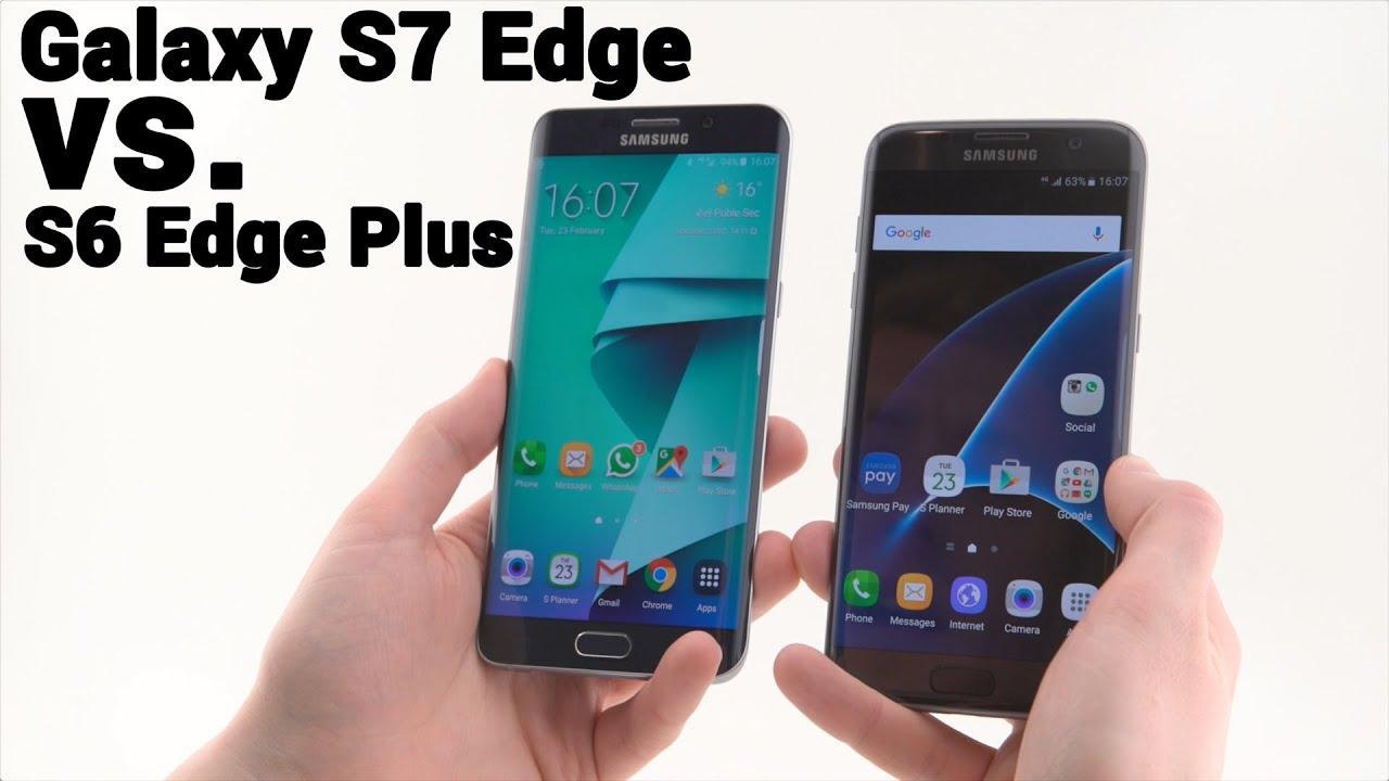 samsung galaxy s7 edge vs galaxy s6 edge plus youtube